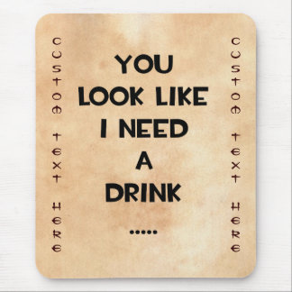 You look like i need a drink ... funny quote meme mouse pad