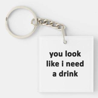 You Look Like I Need a Drink Keychain