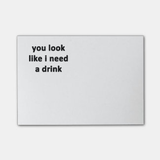 You Look Like I Need a Drink Post-it® Notes