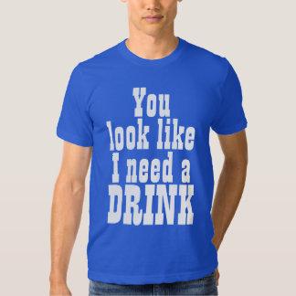 You Look Like I Need a Drink T Shirt