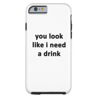 You Look Like I Need a Drink Tough iPhone 6 Case