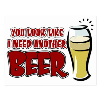 You look like I need another beer. Postcard