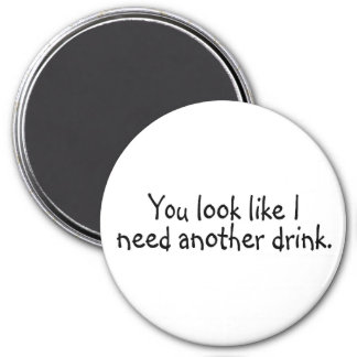 You Look Like I Need Another Drink 3 Inch Round Magnet