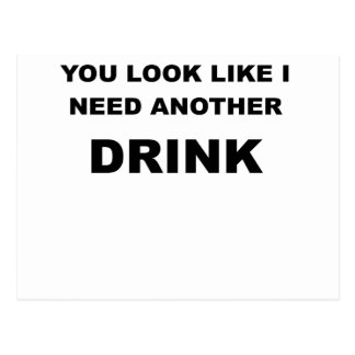 YOU  LOOK LIKE I NEED ANOTHER DRINK.png Postcard