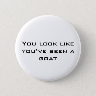 You look like you've seen a goat pinback button