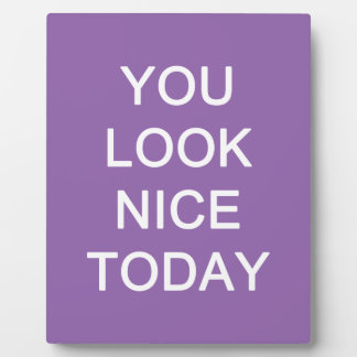 You Look Nice Today Plaque