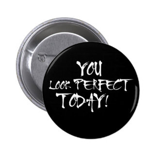 You Look Perfect Today Pinback Button