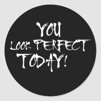 You Look Perfect Today Classic Round Sticker