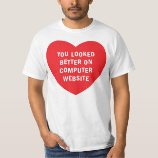 YOU LOOKED BETTER ON COMPUTER WEBSITE T SHIRT