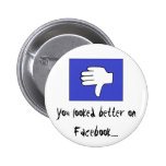You looked better on Facebook...... Pinback Buttons
