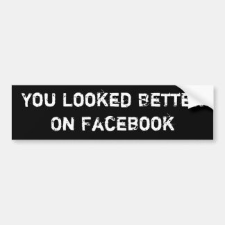 You Looked Better On Facebook Car Bumper Sticker