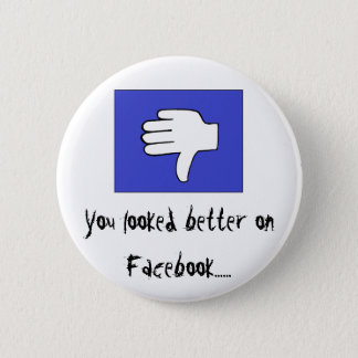 You looked better on Facebook...... Pinback Button