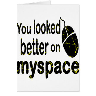 You Looked Better On Myspace Card