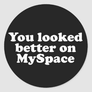 You looked better on Myspace Classic Round Sticker