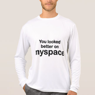 You Looked Better On Myspace Shirts