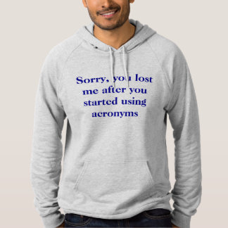 You lost me after acronym fleece top hoodie
