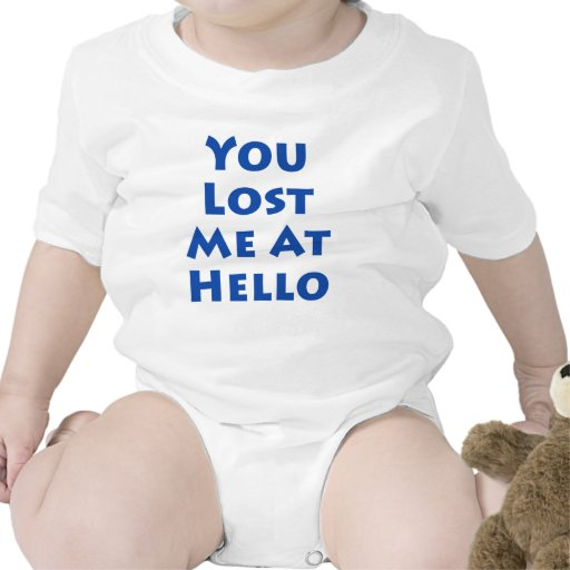 You Lost Me At Hello T Shirts