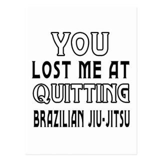 You Lost Me At Quitting Brazilian Jiu-Jitsu Post Card