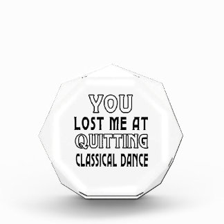 You Lost Me At Quitting Classical dance Award