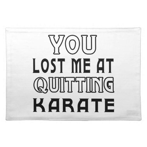 You Lost Me At Quitting Karate Martial Arts Design Place Mat