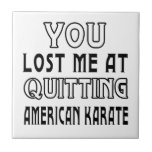 You Lost Me At Quitting Karate Martial Arts Design Ceramic Tiles