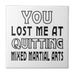 You Lost Me At Quitting Mixed martial arts Tiles