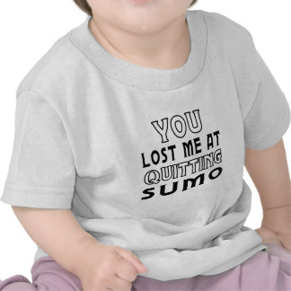 You Lost Me At Quitting Sumo Martial Arts Designs Tees