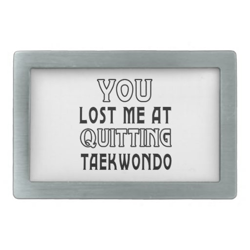 You Lost Me At Quitting Taekwondo Belt Buckle