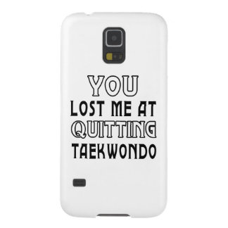 You Lost Me At Quitting Taekwondo Galaxy S5 Case