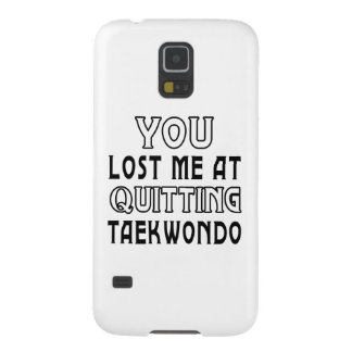 You Lost Me At Quitting Taekwondo Martial Arts Galaxy S5 Case