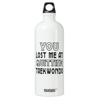 You Lost Me At Quitting Taekwondo Martial Arts SIGG Traveler 1.0L Water Bottle