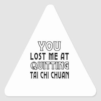 You Lost Me At Quitting Tai Chi Chuan Martial Arts Triangle Sticker
