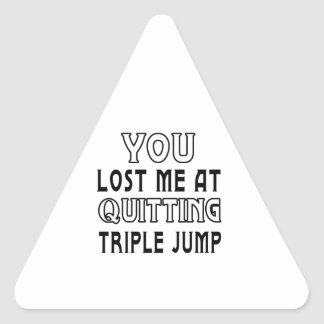 You Lost Me At Quitting Triple jump Triangle Sticker