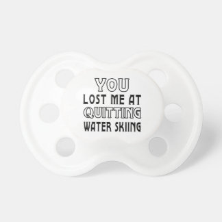 You Lost Me At Quitting Water Skiing Pacifier