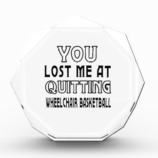 You Lost Me At Quitting Wheelchair Basketball Award