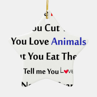 You love flowers, but you cut them. love animal ceramic ornament