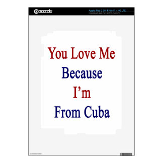 You Love Me Because I'm From Cuba Decals For iPad 3