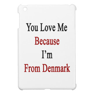 You Love Me Because I'm From Denmark iPad Mini Covers