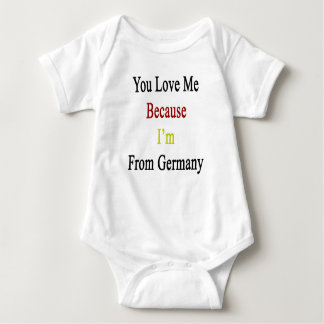 You Love Me Because I'm From Germany Shirts
