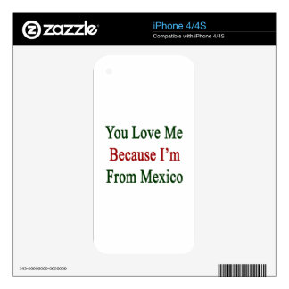 You Love Me Because I'm From Mexico iPhone 4S Decals