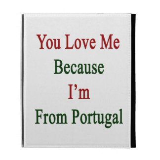 You Love Me Because I'm From Portugal iPad Folio Cover