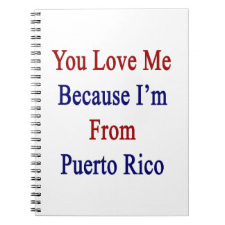You Love Me Because I'm From Puerto Rico Spiral Notebook