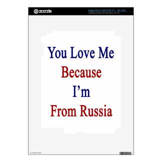 You Love Me Because I'm From Russia iPad 3 Decal