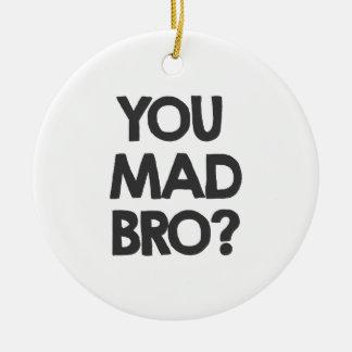 You mad bro? ceramic ornament