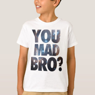 You Mad Bro (Galaxy) T-Shirt