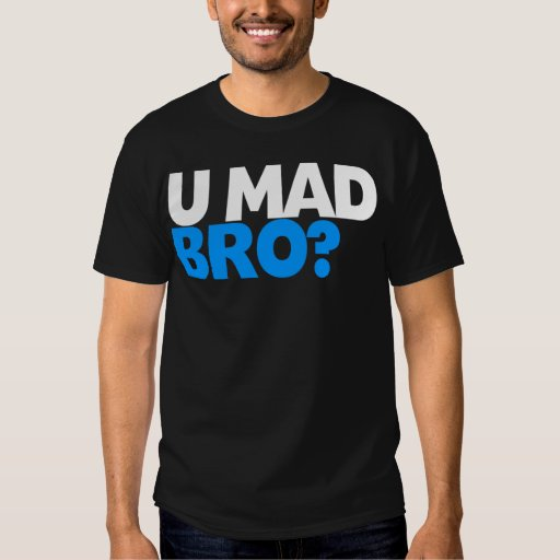 You mad bro? I ain't even mad bro. T-Shirt