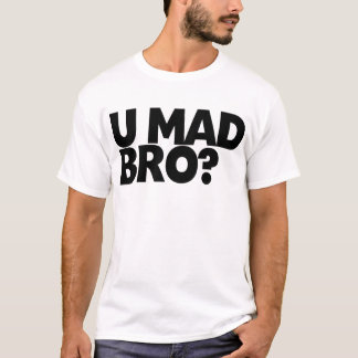 You mad bro? I ain't even mad bro. T-Shirt