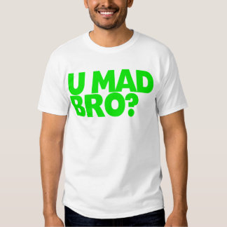 You mad bro? I ain't even mad bro Tee Shirt