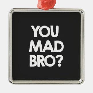 You mad bro? metal ornament