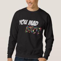 You Mad Bro Sweatshirt